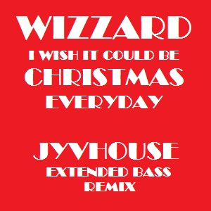 Wizzard - I Wish It Could Be Christmas Everyday (Jyvhouse Extended Bass Remix)
