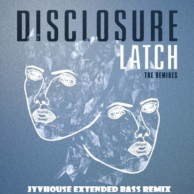 Disclosure ft Sam Smith - Latch (Jyvhouse Extended Bass Remix)