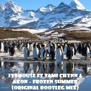 Jyvhouse ft Tami Chynn & Akon - Frozen Summer (Original Bootleg Mix)
