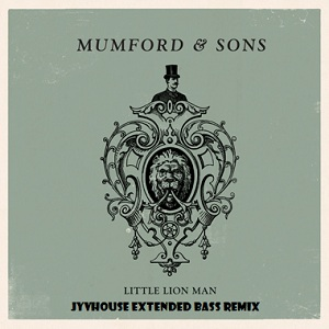 Mumford & Sons - Little Lion Man (Jyvhouse Extended Bass Remix)