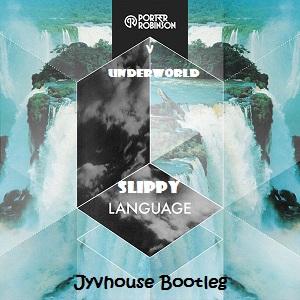 Porter Robinson v Underworld - Slippy Language (Jyvhouse Bootleg)