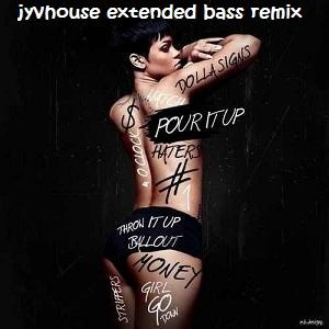 Rihanna - Pour It Up (Jyvhouse Extended Bass Remix)