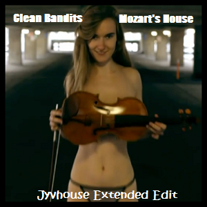 Clean Bandit - Mozarts House (Jyvhouse Extended Edit)