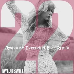 Taylor Swift - 22 (Jyvhouse Extended Bass Remix)