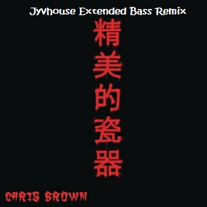 Chris Brown - Fine China (Jyvhouse Extended Bass Remix)
