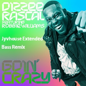Dizzee Rascal ft Robbie Williams - Goin Crazy (Jyvhouse Extended Bass Remix)