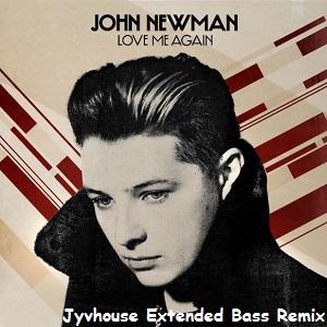 John Newman - Love Me Again (Jyvhouse Extended Bass Remix)