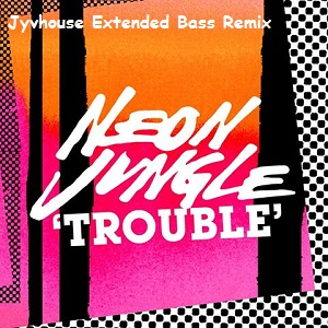 Neon Jungle - Trouble (Jyvhouse Extended Bass Remix)