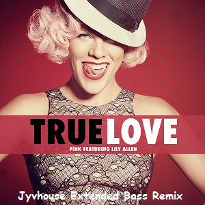 Pink ft Lily Allen - True Love (Jyvhouse Extended Bass Remix)