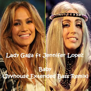 Lady Gaga ft Jennifer Lopez - Baby (Jyvhouse Extended Bass Remix)