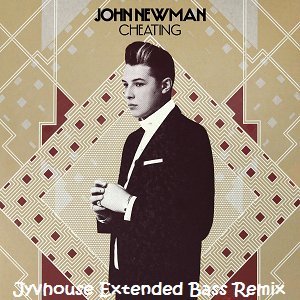 John Newman - Cheating (Jyvhouse Extended Bass Remix)