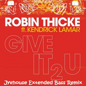 Robin Thicke Ft Kendrick Lamar - Give It 2 U (Jyvhouse Extended Bass Remix)