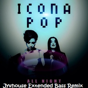 Icona Pop - All Night (Jyvhouse Extended Bass Remix)