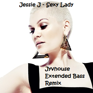 Jessie J - Sexy Lady (Jyvhouse Extended Bass Remix)