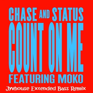Chase & Status Ft. Moko - Count On Me (Jyvhouse Extended Bass Remix)