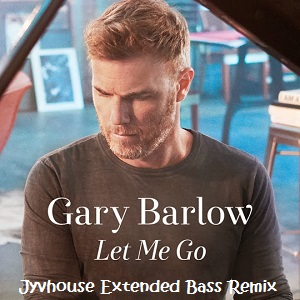 Gary Barlow - Let Me Go (Jyvhouse Extended Bass Remix)