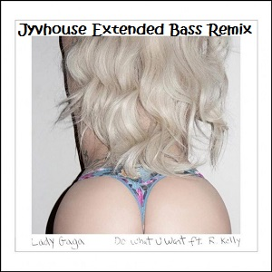 Lady Gaga ft R Kelly - Do What You Want (Jyvhouse Extended Bass Remix)