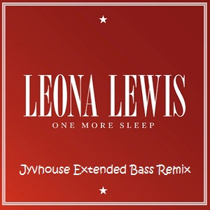 Leona Lewis - One More Sleep (Jyvhouse Extended Bass Remix)