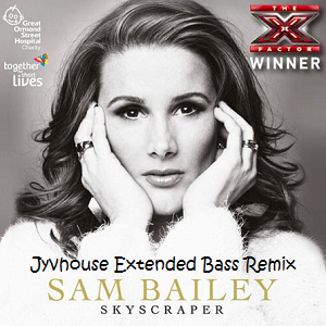 Sam Bailey - Skyscraper (Jyvhouse Extended Bass Remix)