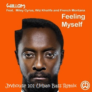 Will.I.Am Ft Miley Cyrus Wiz Khalifa & French Montana -  Feeling Myself (Jyvhouse 101 Urban Bass Remix)