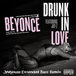 Beyonce - Drunk In Love (Jyvhouse Extended Bass Remix)
