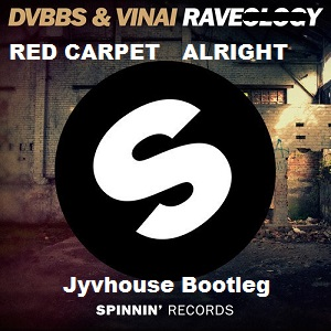 DVBBS & Vinai v Red Carpet - RaveAlrighty (Jyvhouse Bootleg)