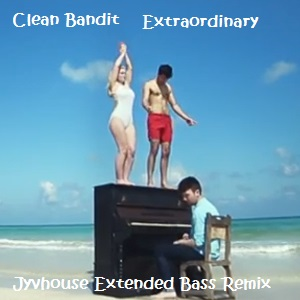 Clean Bandit - Extraordinary (Jyvhouse Extended Bass Remix)