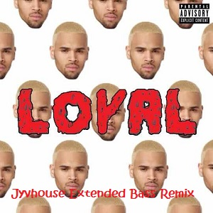 Chris Brown ft Lil Wayne & Tyga - Loyal (Jyvhouse Extended Bass Remix)