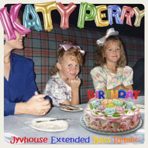 Katy Perry - Birthday (Jyvhouse Extended Bass Remix)