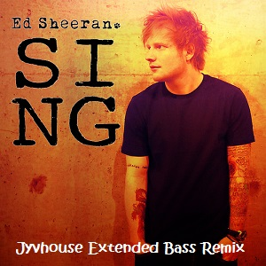 Ed Sheeren - Sing (Jyvhouse Extended Bass Remix)
