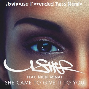 Usher ft Nicki Minaj - She Came To Give It To You (Jyvhouse Extended Bass Remix1)