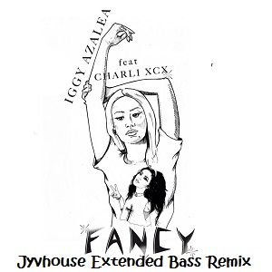 Iggy Azalea ft Charli XCX - Fancy (Jyvhouse Extended Bass Remix)