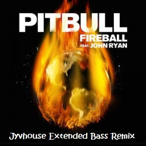 Pitbull ft John Ryan - Fireball (Jyvhouse Extended Bass Remix)