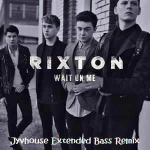 Rixton - Wait On Me (Jyvhouse Extended Bass Remix)