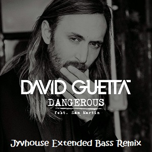 David Guetta ft Sam Martin - Dangerous (Jyvhouse Extended Bass Remix)