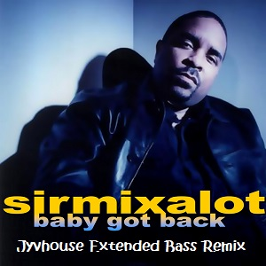 Sir Mixalot - Baby Got Back (Jyvhouse Extended Bass Remix)