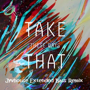 Take That - These Days (Jyvhouse Extended Bass Remix)