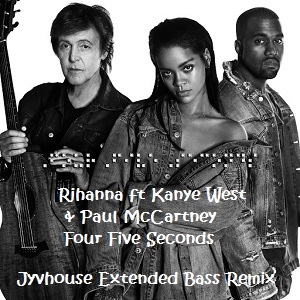 Rihanna ft Kanye West & Paul McCartney - Four Five Seconds (Jyvhouse Extended Bass Remix)