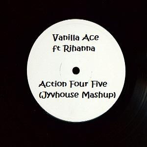 Vanilla Ace ft Rihanna - Action Four Five (Jyvhouse Mashup)