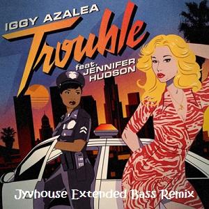Iggy Azalea ft Jennifer Hudson - Trouble (Jyvhouse Extended Bass Remix)