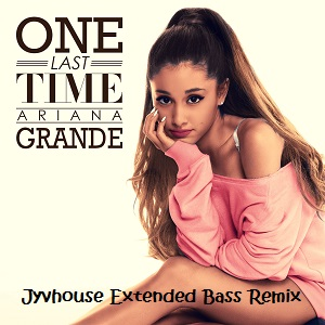 Ariana Grande - One Last Time (Jyvhouse Extended Bass Remix)
