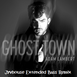 Adam Lambert - Ghost Town (Jyvhouse Extended Bass Remix)
