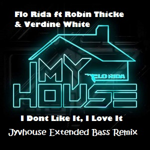 Flo Rida ft Robin Thicke & Verdine White - I Dont Like It, I Love It (Jyvhouse Extended Bass Remix)