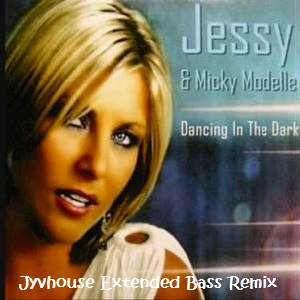 Mickey Modelle ft Jessy - Dancing In The Dark (Jyvhouse Extended Bass Remix)