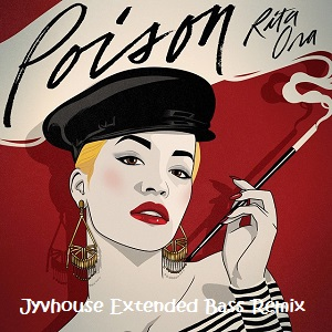 Rita Ora - Poison (Jyvhouse Extended Bass Remix)