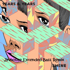 Years & Years - Shine (Jyvhouse Extended Bass Remix)