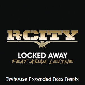 R City ft Adam Levine - Locked Away (Jyvhouse Extended Bass Remix)