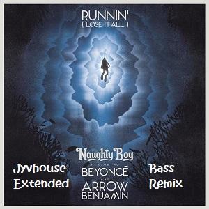 Naughty Boy ft Beyonce & Arrow Benjamin - Runnin (Jyvhouse Extended Bass Remix)
