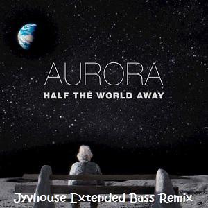 Aurora - Half The World Away (Jyvhouse Extended Bass Remix)