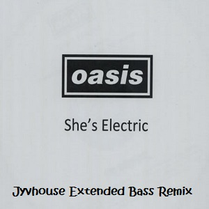 Oasis - Shes Electric (Jyvhouse Extended Bass Remix)